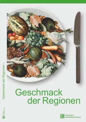 Geschmack der Regionen. Obst und Gemüse neu entdeckt! Begleitbroschüre zur Wanderausstellung